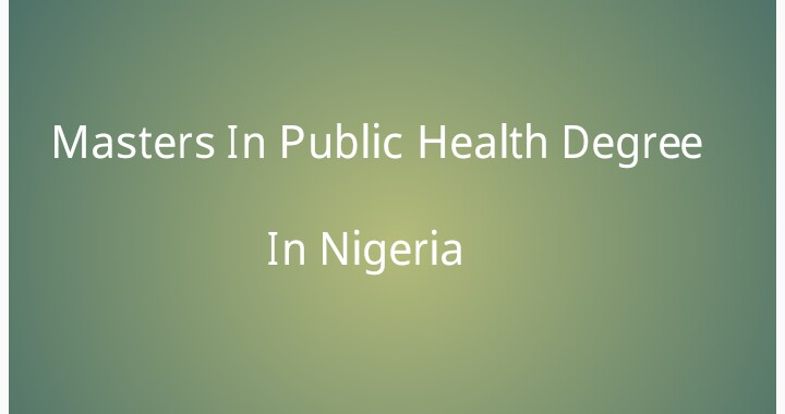 Complete Guide for a Masters in Public Health in Nigeria.