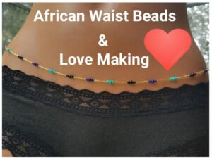 Importance Of Waist Beads In Love Making