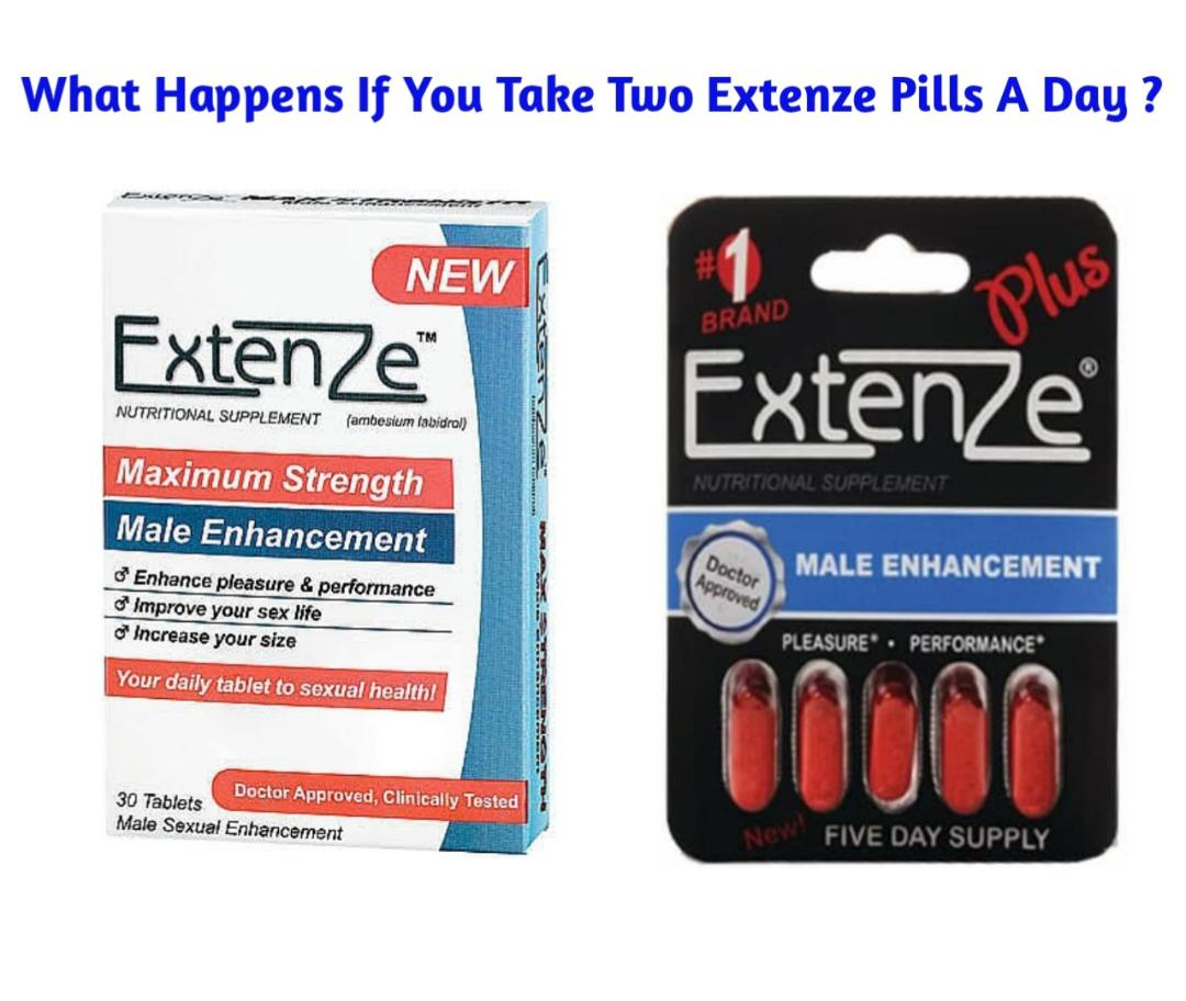 What Happens If You Take Two Extenze Pills A Day