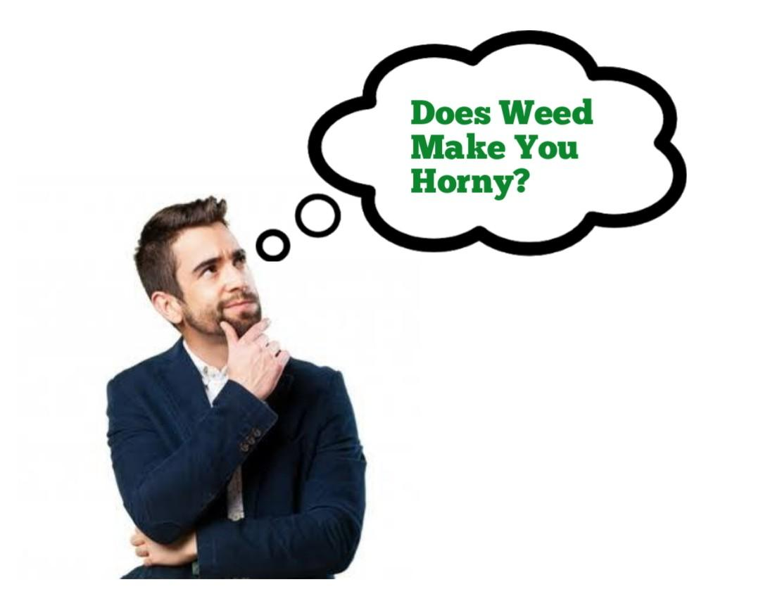 Does Weed Make You Horny
