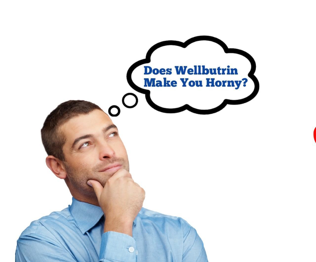 Does Wellbutrin Make You Hornier
