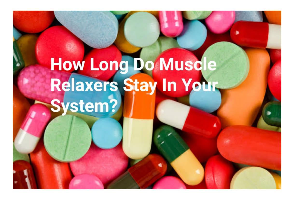 How Long Do Muscle Relaxers Stay In Your System
